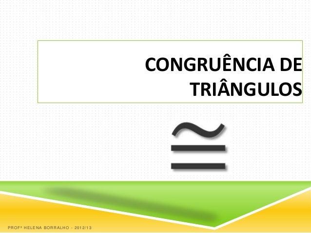 CONGRUÊNCIA DE                                     TRIÂNGULOSPROFª HELENA BORRALHO - 2012/13