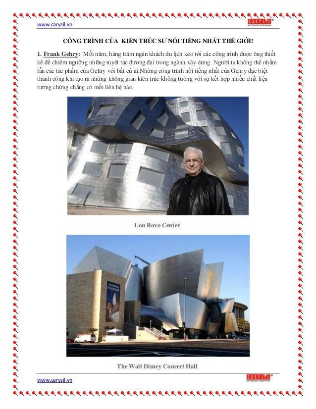 www.carysil.vnwww.carysil.vnCÔNG TRÌNH CỦA KIẾN TRÚC SƯ NỔI TIẾNG NHẤT THẾ GIỚI!1. Frank Gehry: Mỗi năm, hàng trăm ngàn kh...