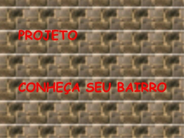 PROJETO CONHEÇA SEU BAIRRO