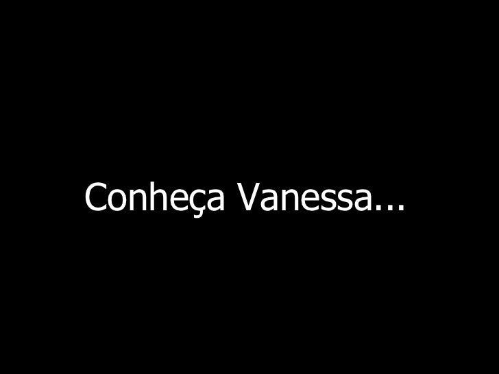 Conheça Vanessa...