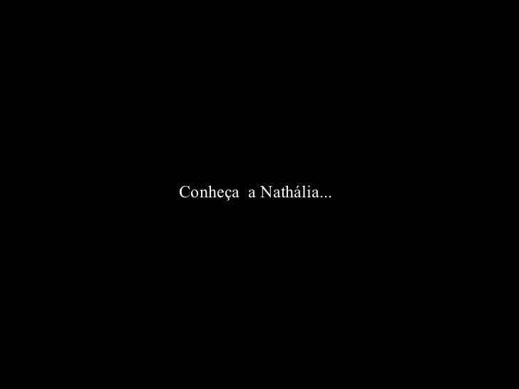 Conheça  a Nathália...