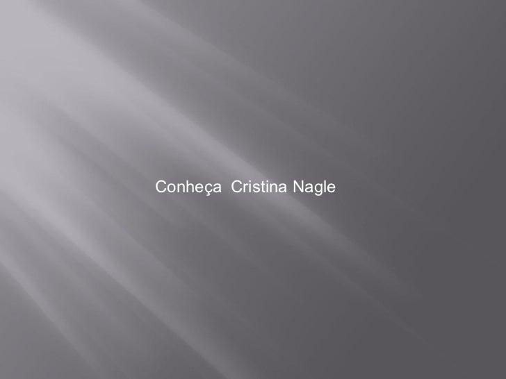 Conheça   Cristina Nagle