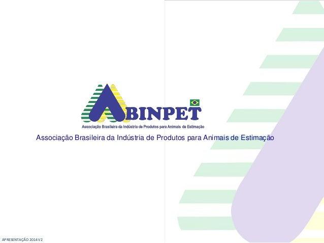 Associação Brasileira da Indústria de Produtos para Animais de Estimação APRESENTAÇÃO 2014 V2