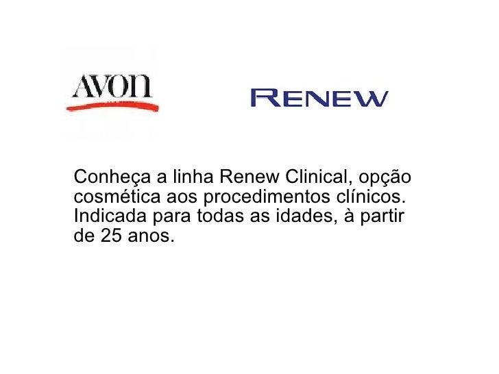 Conheça a linha Renew Clinical, opção cosmética aos procedimentos clínicos. Indicada para todas as idades, à partir de 25 ...