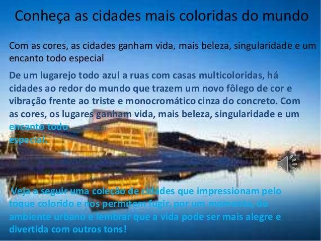 Conheça as cidades mais coloridas do mundo Com as cores, as cidades ganham vida, mais beleza, singularidade e um encanto t...