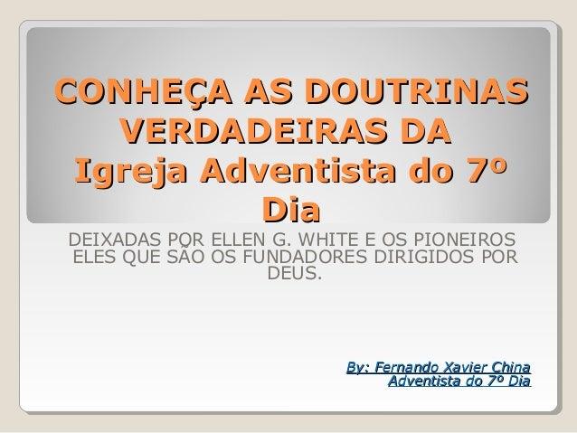 CONHEÇA AS DOUTRINASCONHEÇA AS DOUTRINAS VERDADEIRAS DAVERDADEIRAS DA Igreja Adventista do 7ºIgreja Adventista do 7º DiaDi...