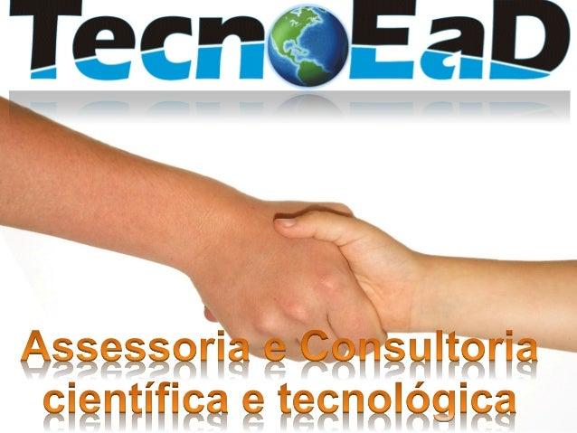 TecnoEaD Assessoria e Consultoria Científica eTecnológica é uma empresa formada por doutoraem Educação Científica e Tecnol...