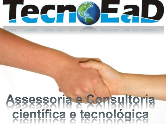 TecnoEaD Assessoria e Consultoria Científica e Tecnológica Empresa formada por doutora em Educação Científica e Tecnológic...