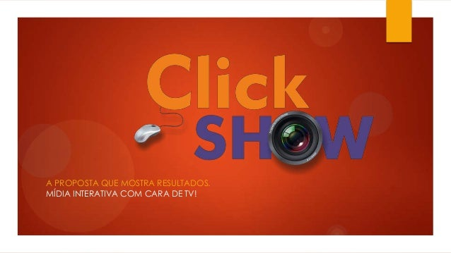 A PROPOSTA QUE MOSTRA RESULTADOS. MÍDIA INTERATIVA COM CARA DE TV!