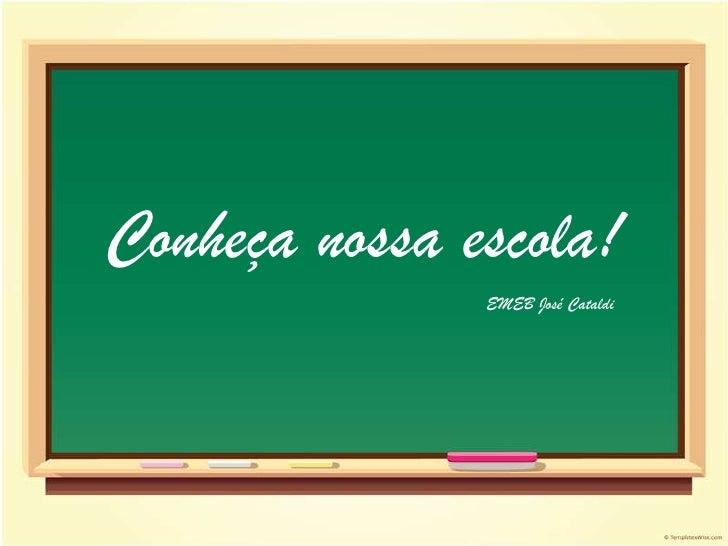 Conheça nossa escola!<br />EMEB José Cataldi<br />