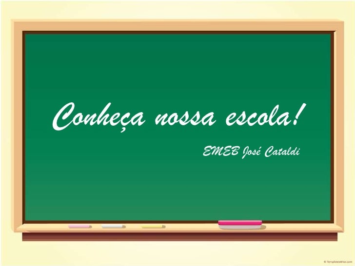 Conheça nossa escola!            EMEB José Cataldi