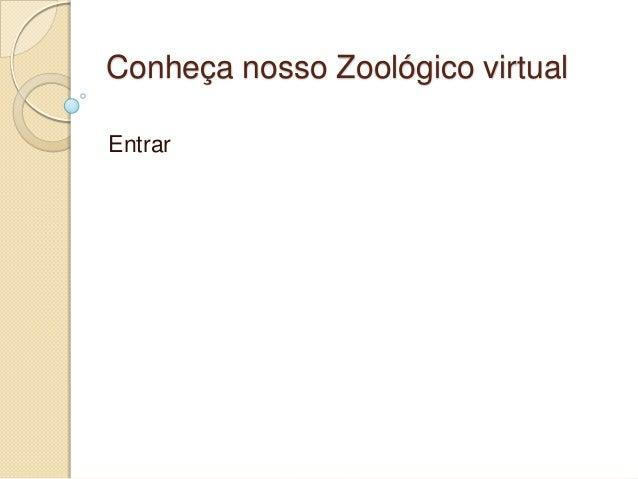 Conheça nosso Zoológico virtual Entrar