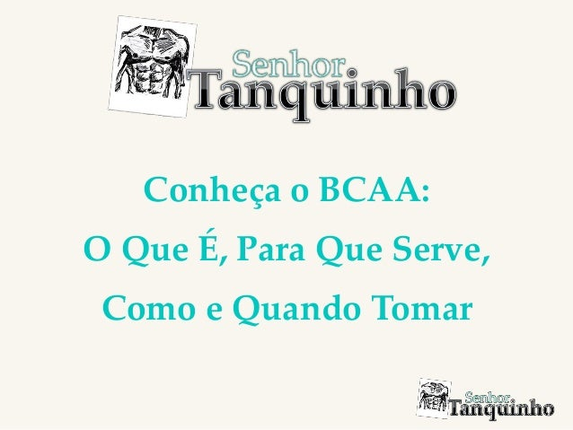 Conheça o BCAA: O Que É, Para Que Serve, Como e Quando Tomar
