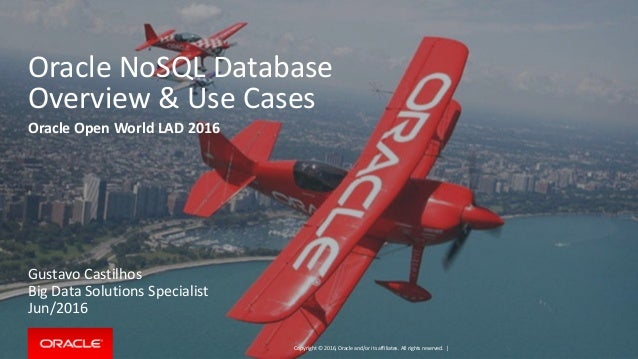 Copyright © 2016, Oracle and/or its affiliates. All rights reserved. | Oracle NoSQL Database Overview & Use Cases Oracle O...