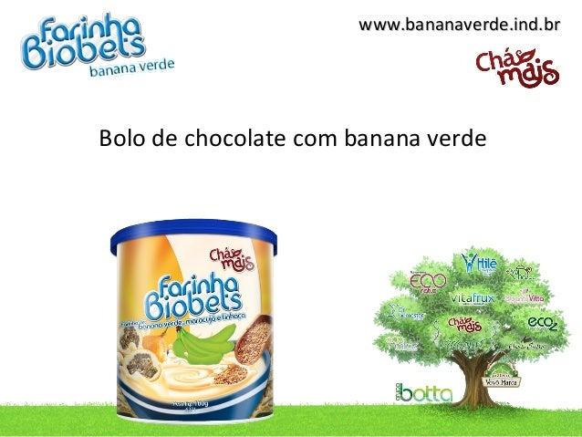www.bananaverde.ind.brBolo de chocolate com banana verde