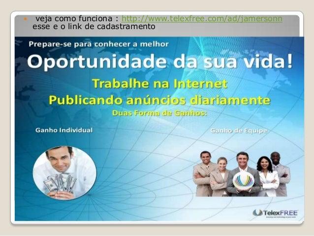 Conheça os beneficios da telexfree veja como funciona : http://www.telexfree.com/ad/jamersonnesse e o link de cadastramento
