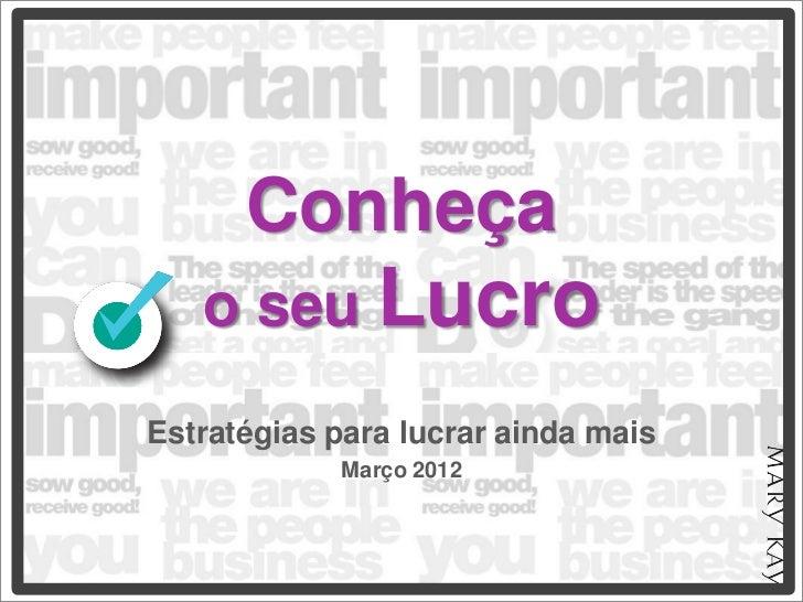 Conheça   o seu LucroEstratégias para lucrar ainda mais            Março 2012