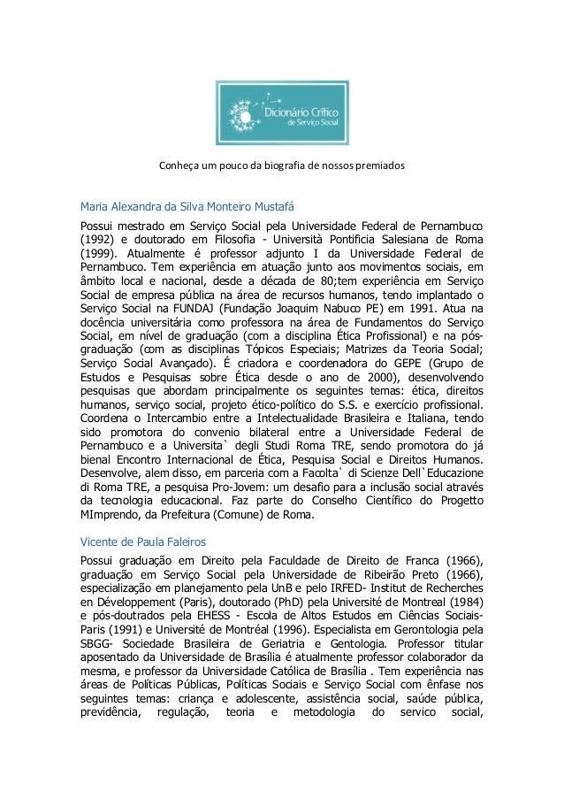 Conheça um pouco da biografia de nossos premiados Maria Alexandra da Silva Monteiro Mustafá Possui mestrado em Serviço Soc...