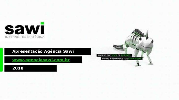 Apresentação Agência Sawi<br />www.agenciasawi.com.br<br />2010<br />