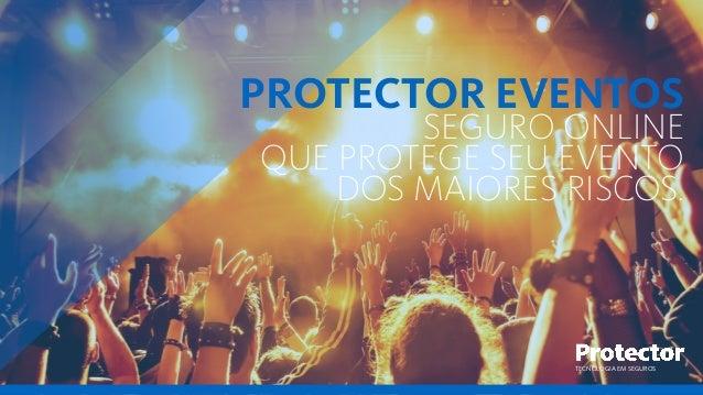 TECNOLOGIA EM SEGUROS PROTECTOR EVENTOS SEGURO ONLINE QUE PROTEGE SEU EVENTO DOS MAIORES RISCOS.