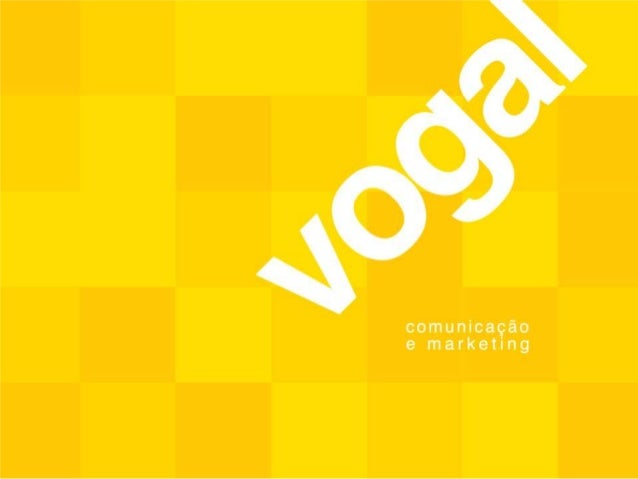 APRESENTAÇÃO A Vogal desenvolve consultoria e assessoria de comunicação corporativa e marketing para atender de forma pers...