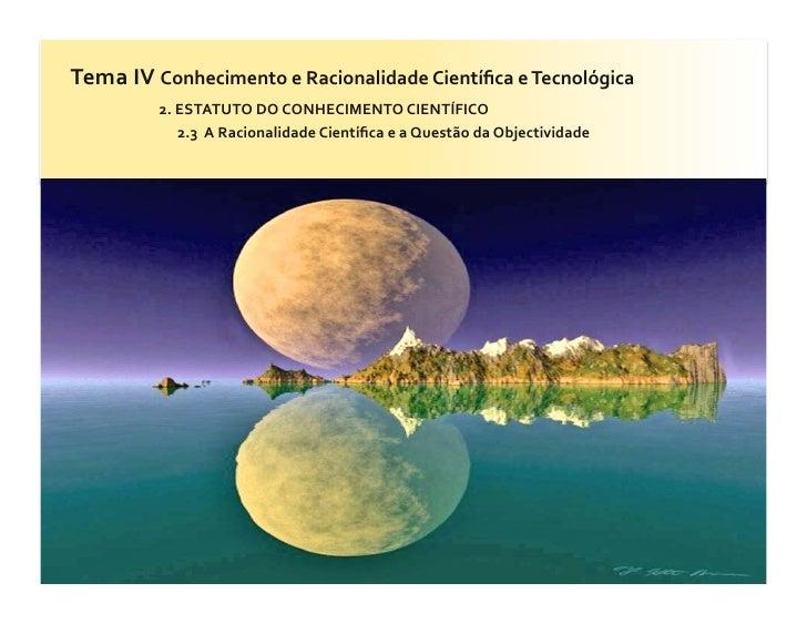 Tema IV Conhecimento e Racionalidade Científica e Tecnológica               2. ESTATUTO DO CONHEC...