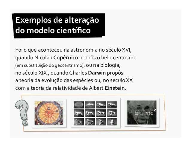 Exemplos de alteração  do modelo científico Foi o que aconteceu na astronomia no século XVI,...