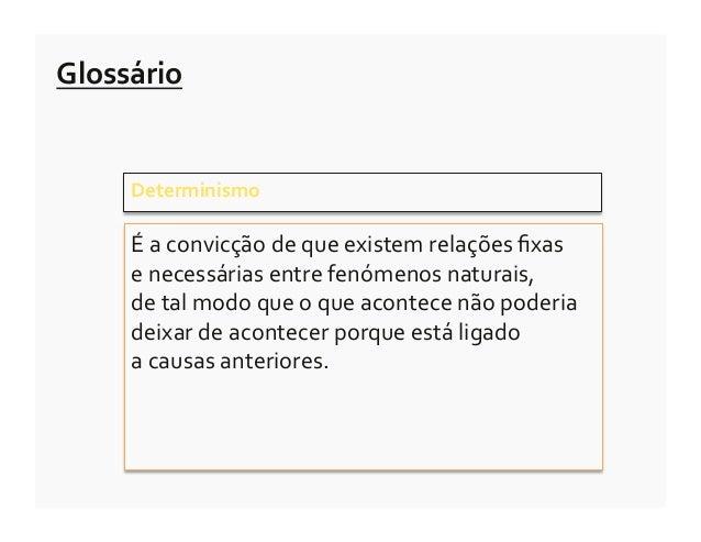 Glossário        Determinismo         É a convicção de que existem relações fixas         e neces...