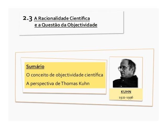 2.3 A Racionalidade Científica         e a Questão da Objectividade   Sumário   O conceito de o...