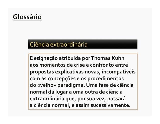 Glossário        Ciência extraordinária         Designação atribuída por Thomas Kuhn         aos mom...