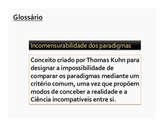 Glossário        Incomensurabilidade dos paradigmas         Conceito criado por Thomas Kuhn para    ...