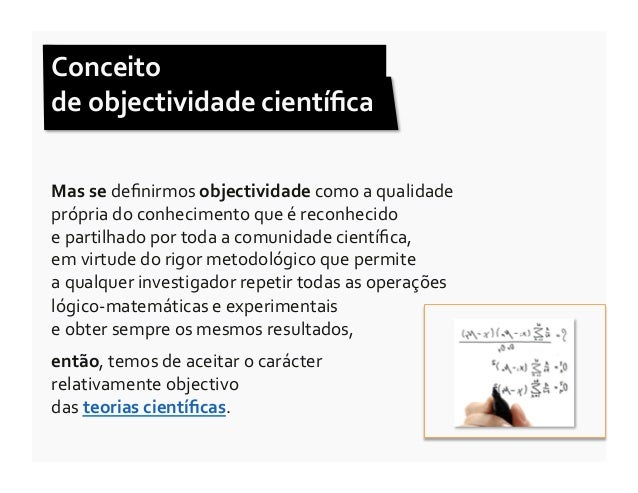 Conceito  de objectividade científica Mas se definirmos objectividade como a qualidade própria do...