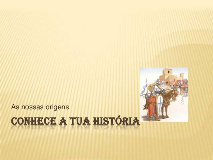 As nossas origensCONHECE A TUA HISTÓRIA