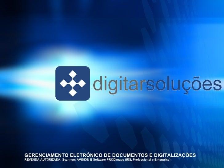 GERENCIAMENTO ELETRÔNICO DE DOCUMENTOS E DIGITALIZAÇÕES REVENDA AUTORIZADA: Scanners AVISION E Software PRODimage (IRS, Pr...