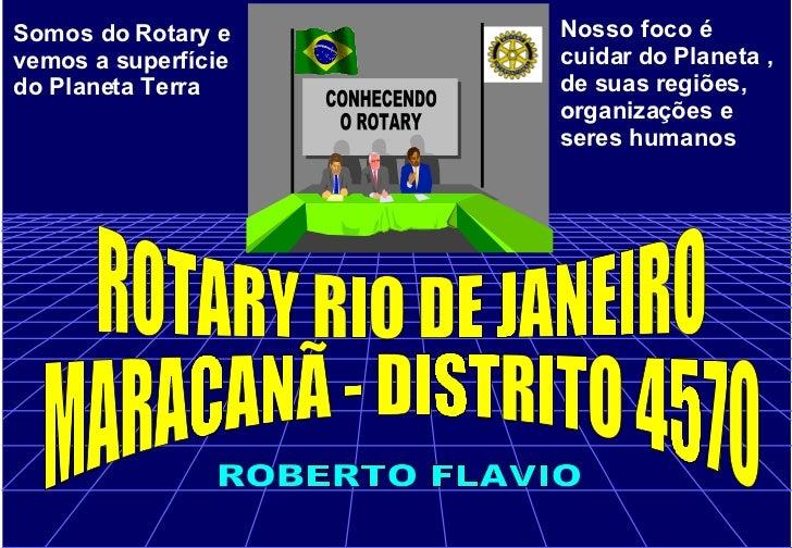 Somos do Rotary e vemos a superfície do Planeta Terra Nosso foco é cuidar do Planeta , de suas regiões, organizações e ser...