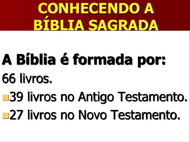 CONHECENDO ABÍBLIA SAGRADAA Bíblia é formada por:66 livros.39 livros no Antigo Testamento.27 livros no Novo Testamento.