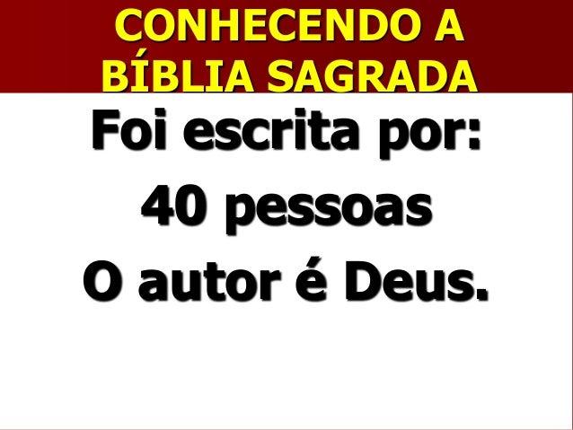CONHECENDO ABÍBLIA SAGRADAFoi escrita por:40 pessoasO autor é Deus.