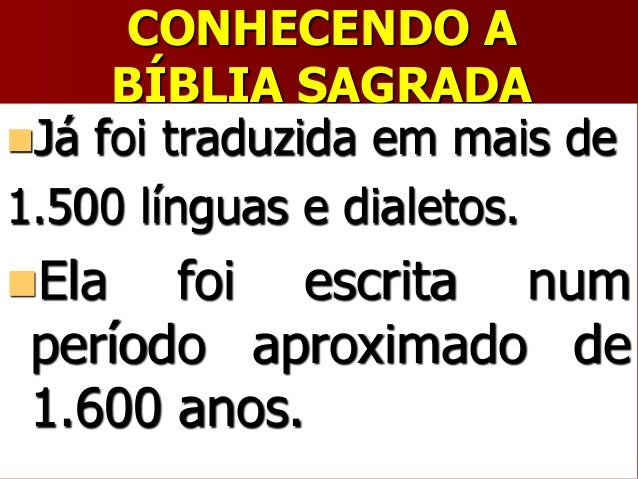 CONHECENDO ABÍBLIA SAGRADAJá foi traduzida em mais de1.500 línguas e dialetos.Ela foi escrita numperíodo aproximado de1....