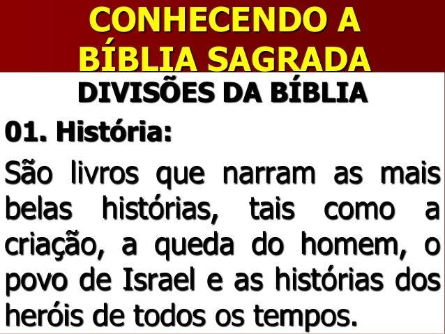 CONHECENDO ABÍBLIA SAGRADADIVISÕES DA BÍBLIA01. História:São livros que narram as maisbelas histórias, tais como acriação,...