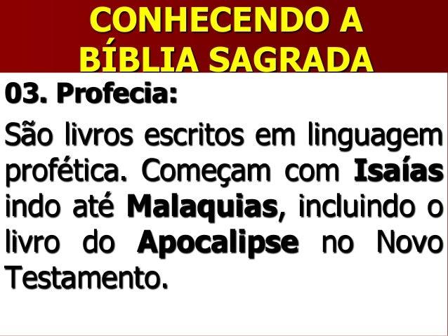 CONHECENDO ABÍBLIA SAGRADA03. Profecia:São livros escritos em linguagemprofética. Começam com Isaíasindo até Malaquias, in...