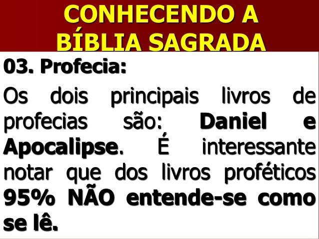 CONHECENDO ABÍBLIA SAGRADA03. Profecia:Os dois principais livros deprofecias são: Daniel eApocalipse. É interessantenotar ...