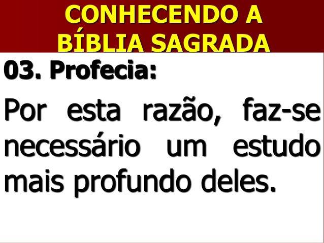 CONHECENDO ABÍBLIA SAGRADA03. Profecia:Por esta razão, faz-senecessário um estudomais profundo deles.