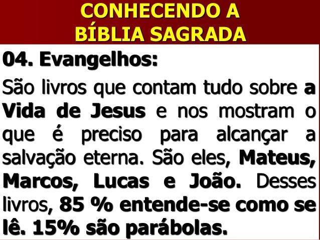 CONHECENDO ABÍBLIA SAGRADA04. Evangelhos:São livros que contam tudo sobre aVida de Jesus e nos mostram oque é preciso para...
