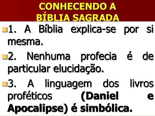 CONHECENDO ABÍBLIA SAGRADA1. A Bíblia explica-se por simesma.2. Nenhuma profecia é departicular elucidação.3. A linguag...