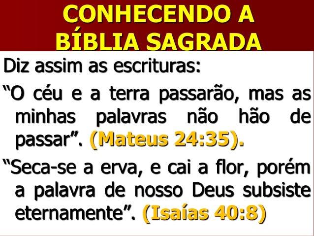 """CONHECENDO ABÍBLIA SAGRADADiz assim as escrituras:""""O céu e a terra passarão, mas asminhas palavras não hão depassar"""". (Mat..."""