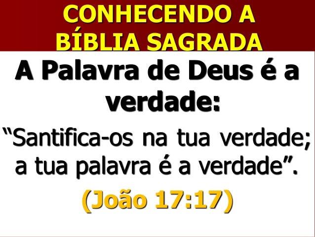 """CONHECENDO ABÍBLIA SAGRADAA Palavra de Deus é averdade:""""Santifica-os na tua verdade;a tua palavra é a verdade"""".(João 17:17)"""