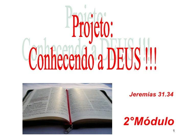 2°Módulo Projeto: Conhecendo a DEUS !!! Jeremias 31.34