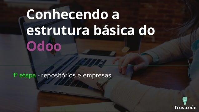 Conhecendo a estrutura básica do Odoo 1ª etapa - repositórios e empresas