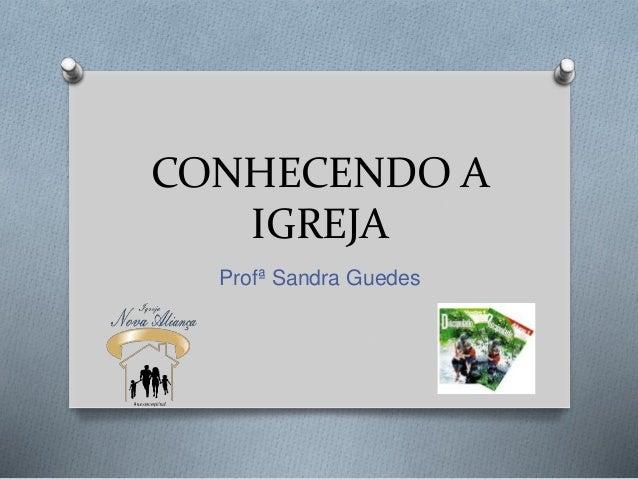 CONHECENDO A  IGREJA  Profª Sandra Guedes