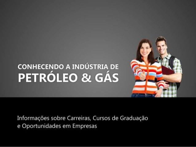 CONHECENDO A INDÚSTRIA DE    &z;  GÁS     Informações sobre Carreiras,  Cursos de Graduação e Oportunidades em Empresas